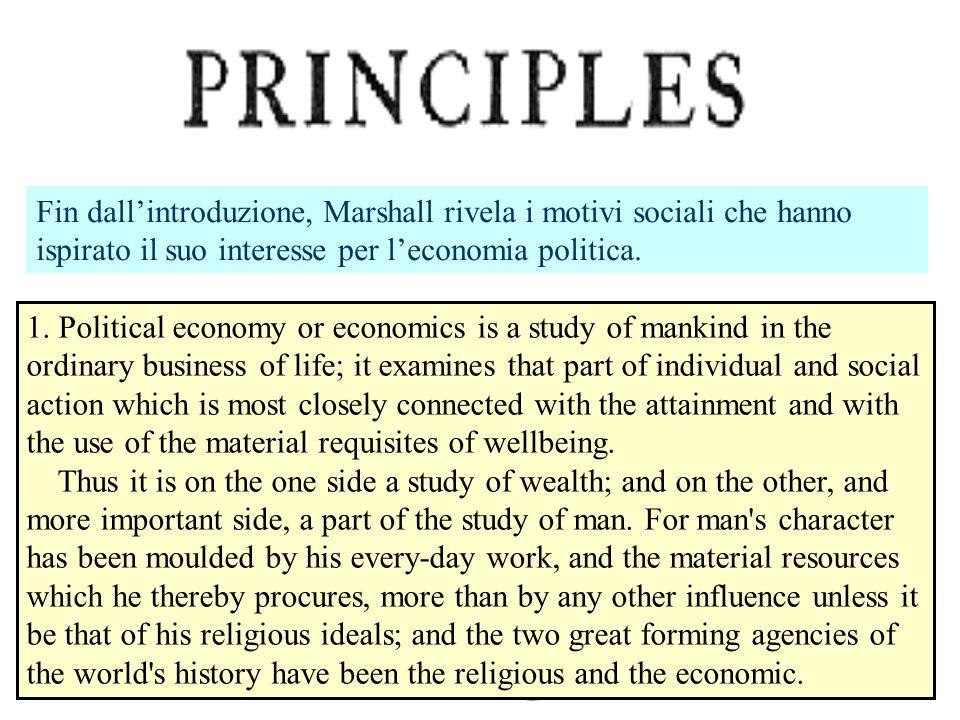 Fin dallintroduzione, Marshall rivela i motivi sociali che hanno ispirato il suo interesse per leconomia politica. 1. Political economy or economics i