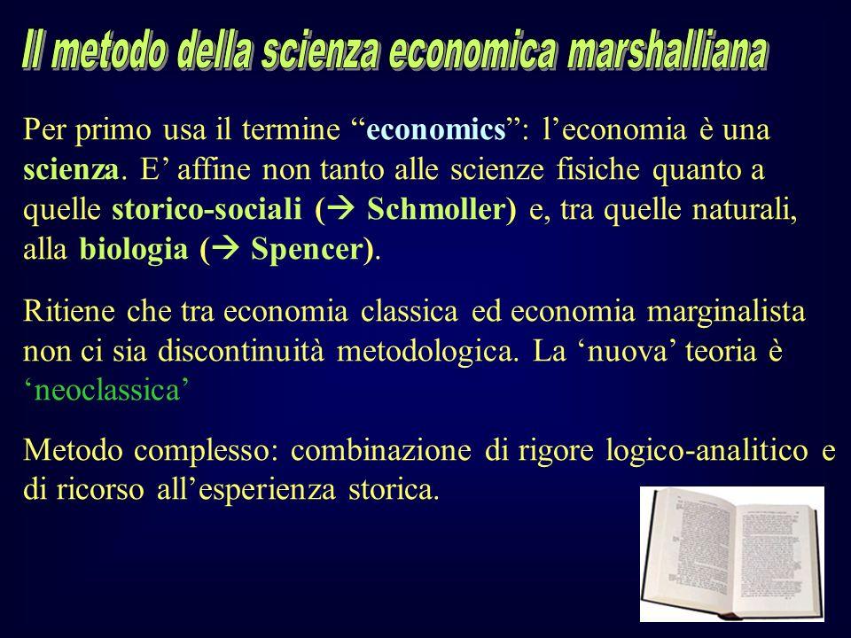Per primo usa il termine economics: leconomia è una scienza. E affine non tanto alle scienze fisiche quanto a quelle storico-sociali ( Schmoller) e, t
