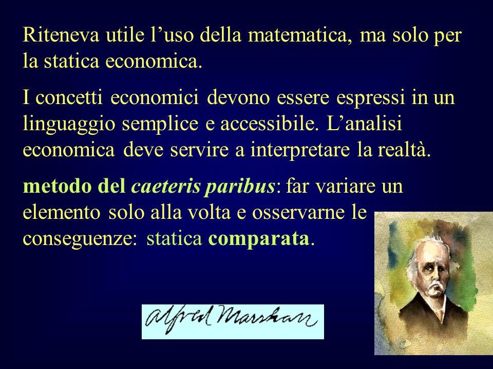 Riteneva utile luso della matematica, ma solo per la statica economica. I concetti economici devono essere espressi in un linguaggio semplice e access