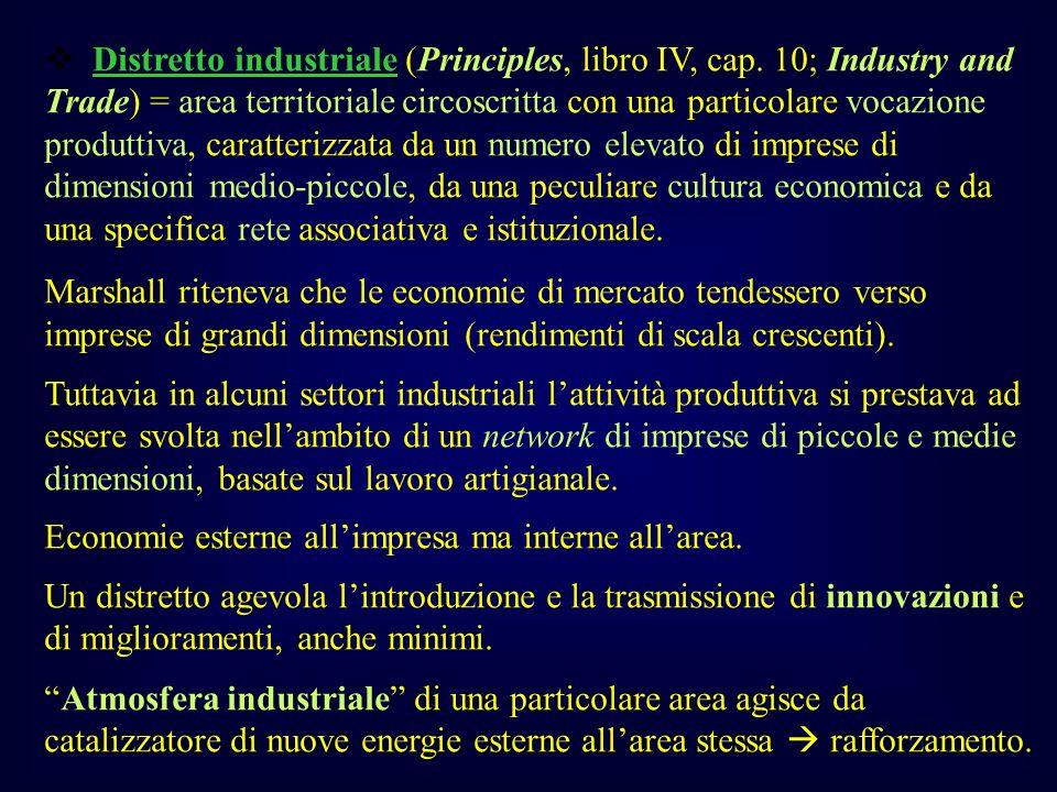 Distretto industriale (Principles, libro IV, cap. 10; Industry and Trade) = area territoriale circoscritta con una particolare vocazione produttiva, c
