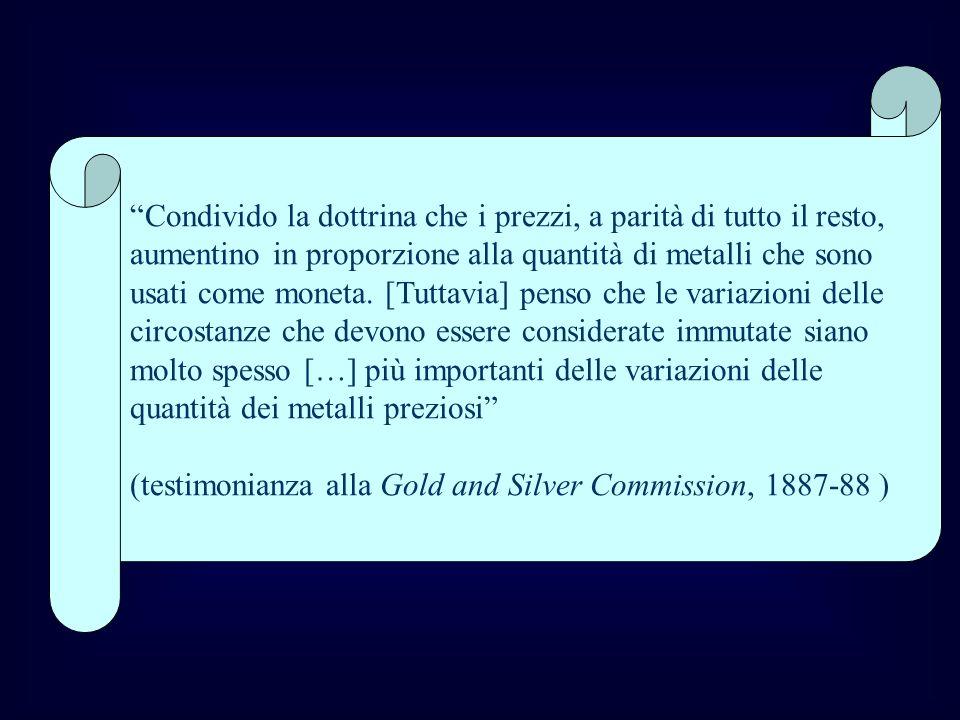 Condivido la dottrina che i prezzi, a parità di tutto il resto, aumentino in proporzione alla quantità di metalli che sono usati come moneta. [Tuttavi