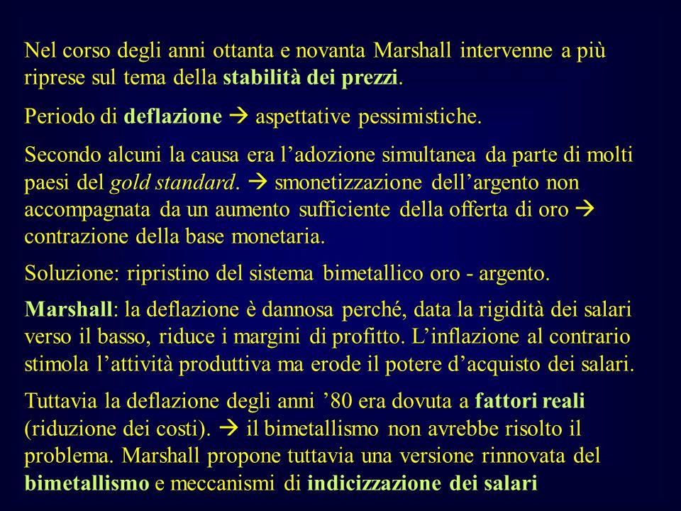 Nel corso degli anni ottanta e novanta Marshall intervenne a più riprese sul tema della stabilità dei prezzi. Periodo di deflazione aspettative pessim