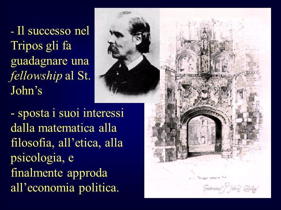 - Il successo nel Tripos gli fa guadagnare una fellowship al St. Johns - sposta i suoi interessi dalla matematica alla filosofia, alletica, alla psico