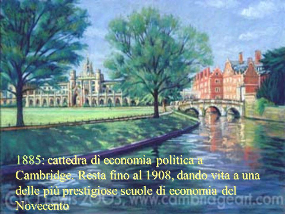 1885: cattedra di economia politica a Cambridge. Resta fino al 1908, dando vita a una delle più prestigiose scuole di economia del Novecento