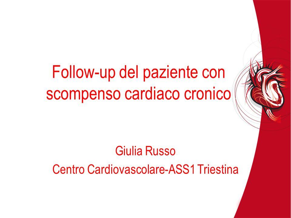 Follow-up del paziente con scompenso cardiaco cronico Giulia Russo Centro Cardiovascolare-ASS1 Triestina