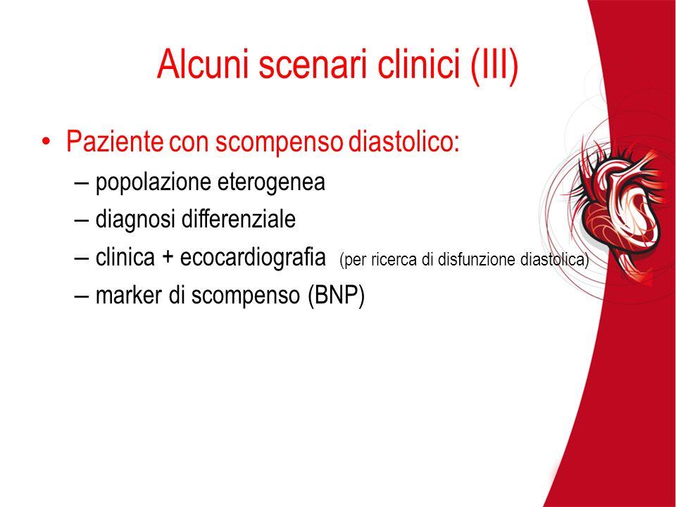 Alcuni scenari clinici (III) Paziente con scompenso diastolico: – popolazione eterogenea – diagnosi differenziale – clinica + ecocardiografia (per ric