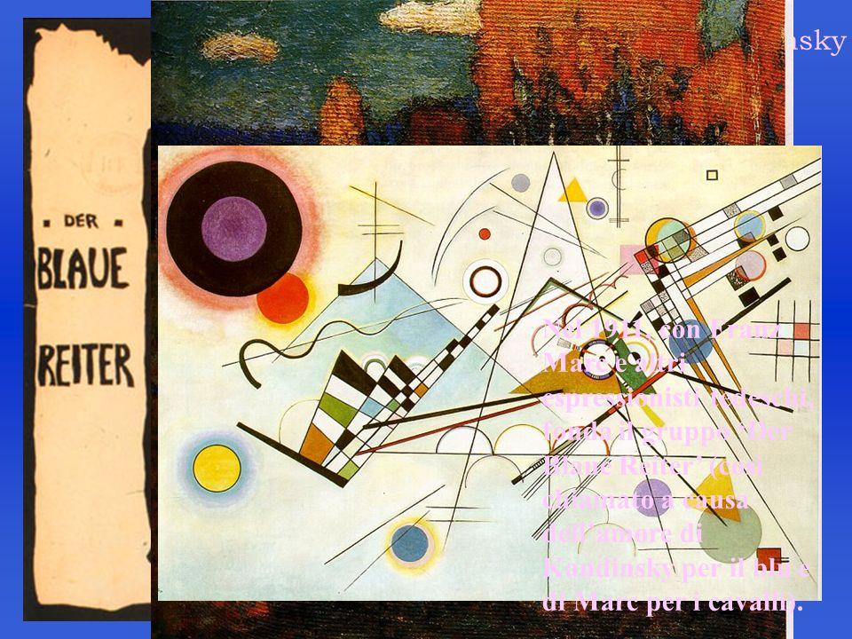 Wassily Kandinsky (1866-1944) Nel 1911, con Franz Marc e altri espressionisti tedeschi, fonda il gruppo Der Blaue Reiter (così chiamato a causa dellam