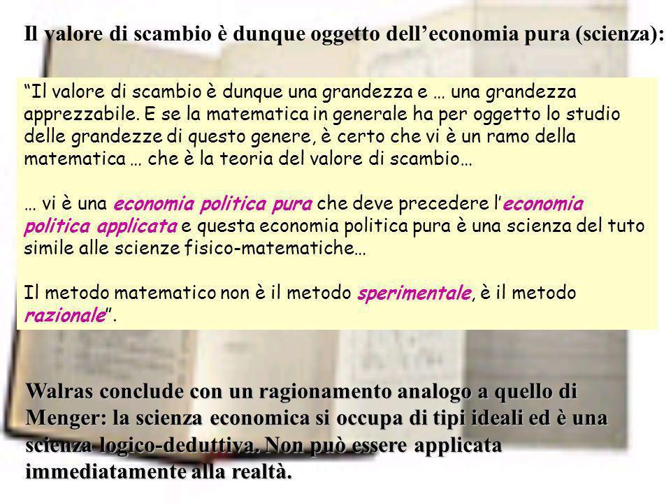 Il valore di scambio è dunque oggetto delleconomia pura (scienza): Il valore di scambio è dunque una grandezza e … una grandezza apprezzabile.