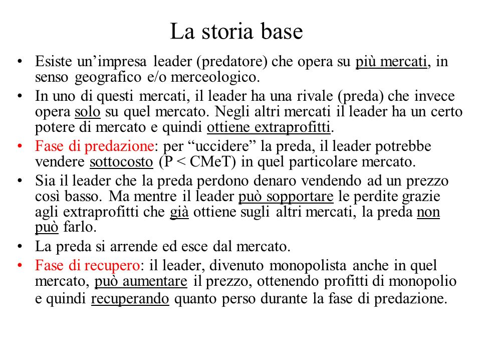 La storia base Esiste unimpresa leader (predatore) che opera su più mercati, in senso geografico e/o merceologico. In uno di questi mercati, il leader