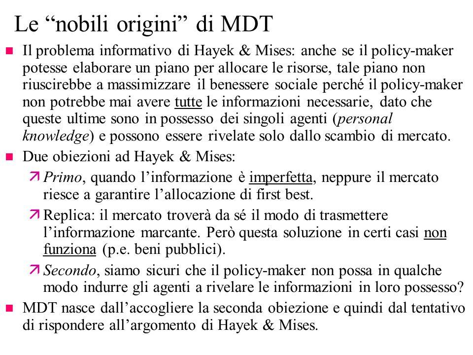 Le nobili origini di MDT n Il problema informativo di Hayek & Mises: anche se il policy-maker potesse elaborare un piano per allocare le risorse, tale