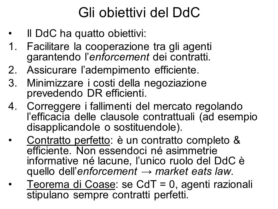 Gli obiettivi del DdC Il DdC ha quatto obiettivi: 1.Facilitare la cooperazione tra gli agenti garantendo lenforcement dei contratti.