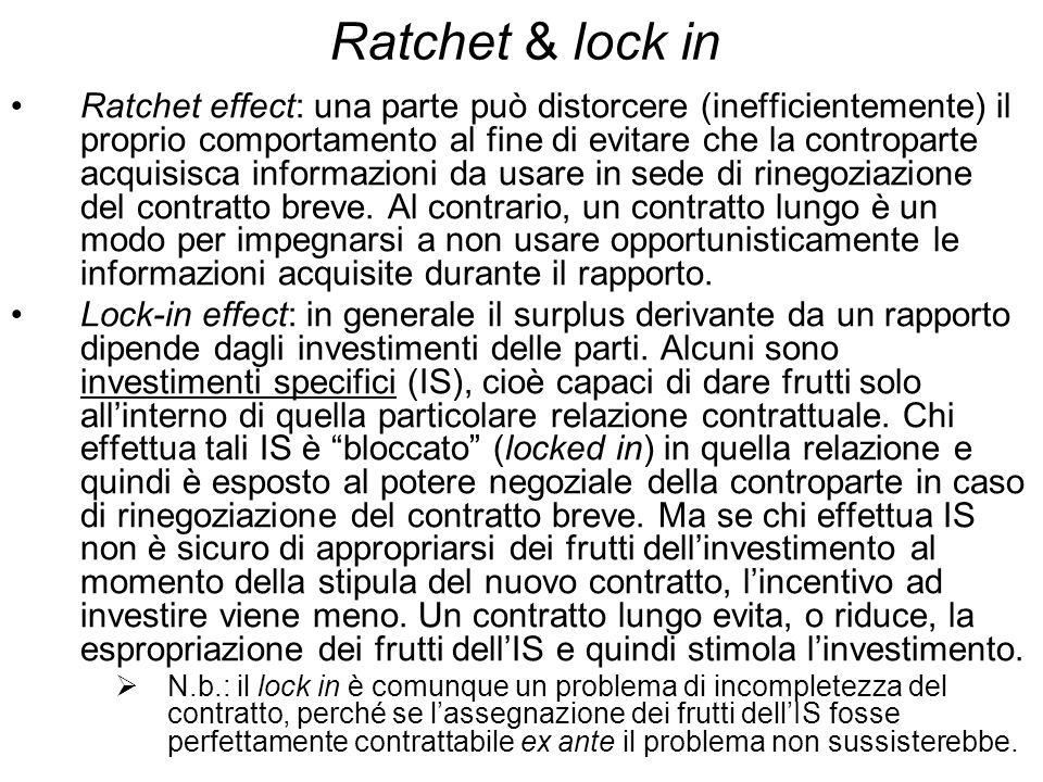 Ratchet & lock in Ratchet effect: una parte può distorcere (inefficientemente) il proprio comportamento al fine di evitare che la controparte acquisis