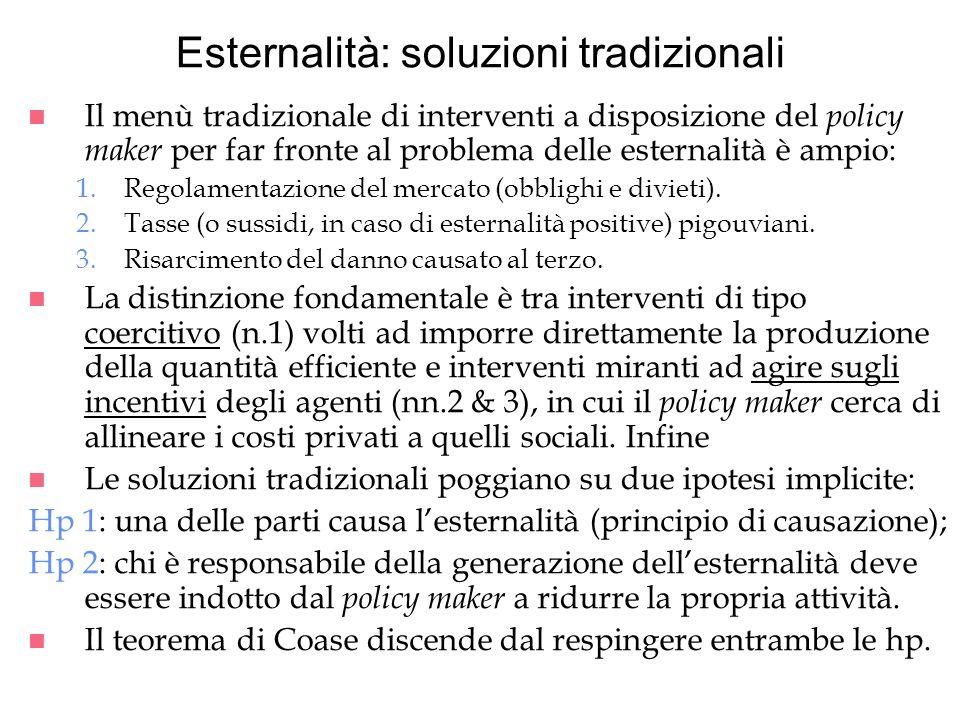 Esternalità: soluzioni tradizionali n Il menù tradizionale di interventi a disposizione del policy maker per far fronte al problema delle esternalità