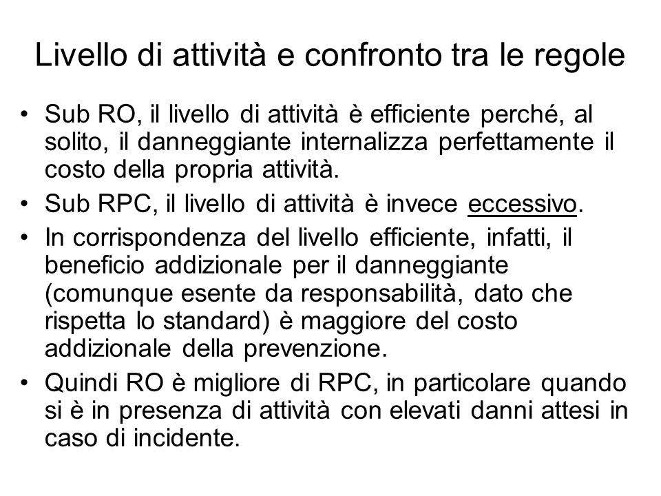 Livello di attività e confronto tra le regole Sub RO, il livello di attività è efficiente perché, al solito, il danneggiante internalizza perfettamente il costo della propria attività.