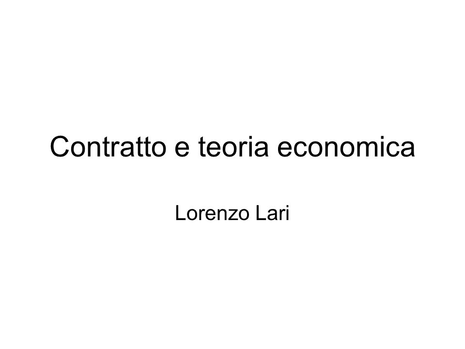 Contratto e teoria economica Lorenzo Lari