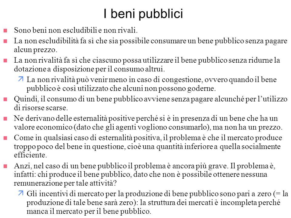 I beni pubblici n Sono beni non escludibili e non rivali. n La non escludibilità fa sì che sia possibile consumare un bene pubblico senza pagare alcun