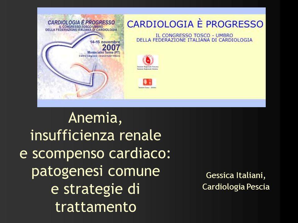 Anemia, insufficienza renale e scompenso cardiaco: patogenesi comune e strategie di trattamento Gessica Italiani, Cardiologia Pescia