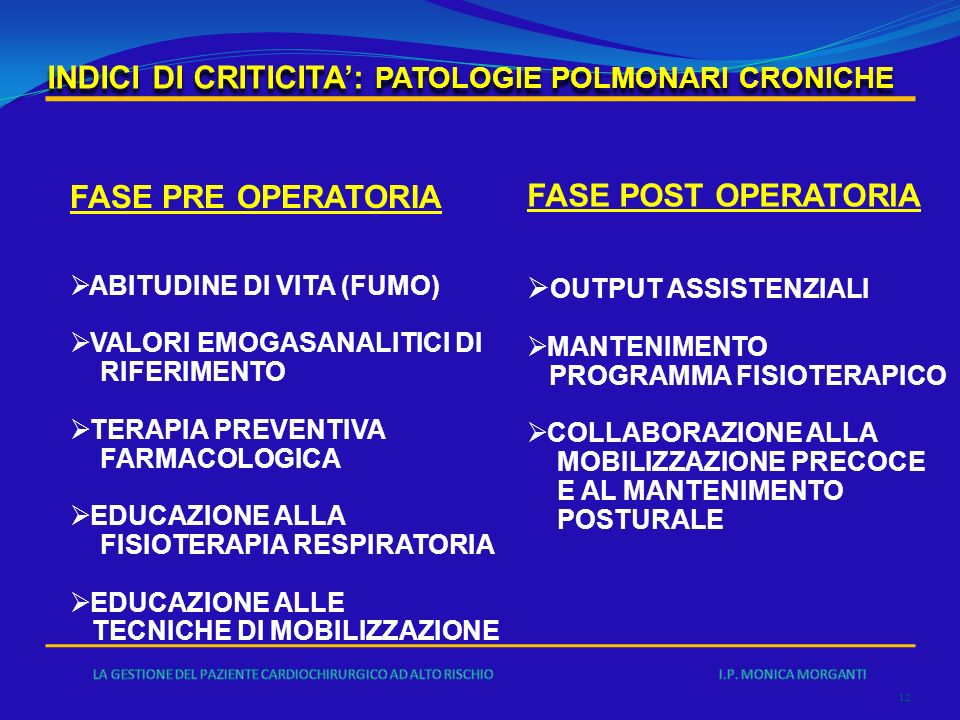 INDICI DI CRITICITA: PATOLOGIE POLMONARI CRONICHE 12 FASE PRE OPERATORIA ABITUDINE DI VITA (FUMO) VALORI EMOGASANALITICI DI RIFERIMENTO TERAPIA PREVEN