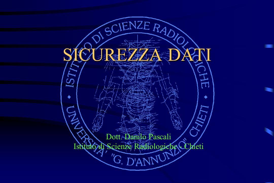 SICUREZZA DATI Dott. Danilo Pascali Istituto di Scienze Radiologiche - Chieti