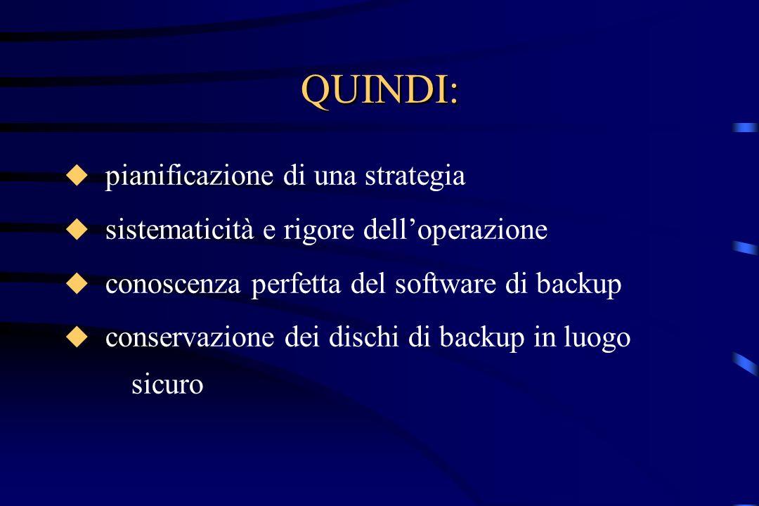 QUINDI: pianificazione di una strategia sistematicità e rigore delloperazione conoscenza perfetta del software di backup conservazione dei dischi di b