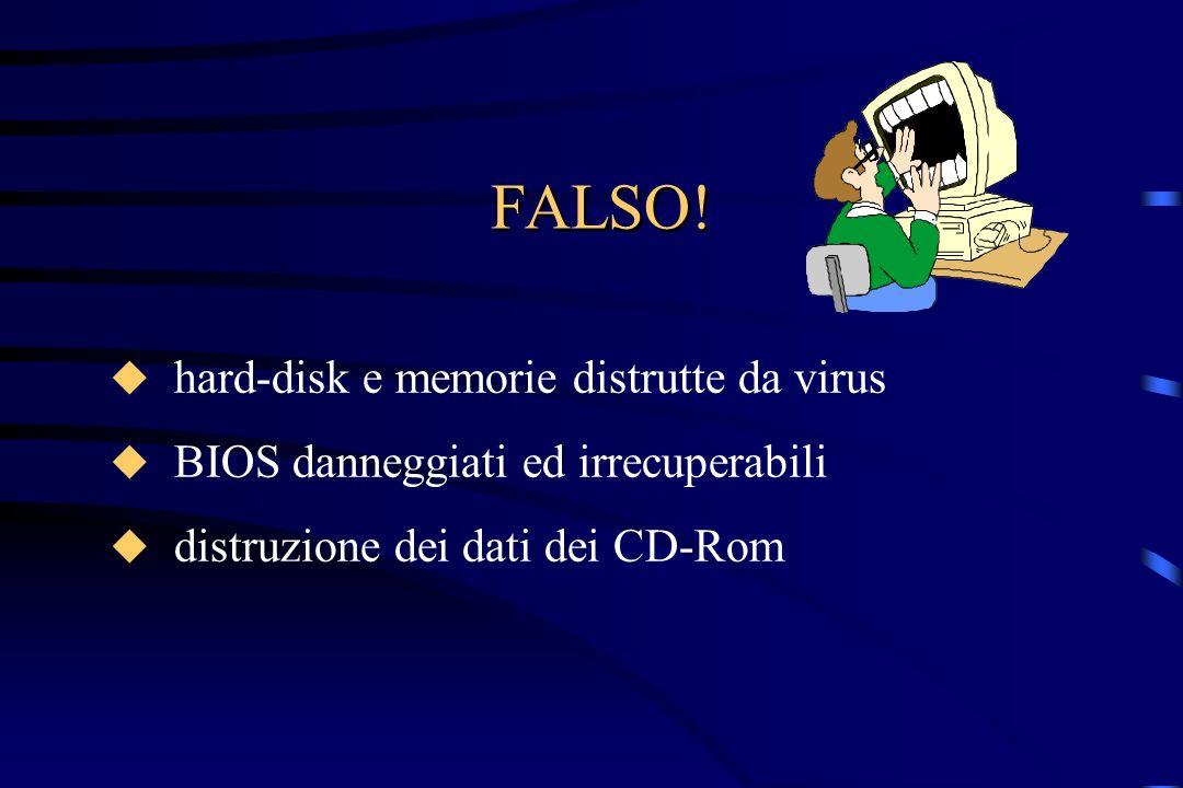 FALSO! hard-disk e memorie distrutte da virus BIOS danneggiati ed irrecuperabili distruzione dei dati dei CD-Rom