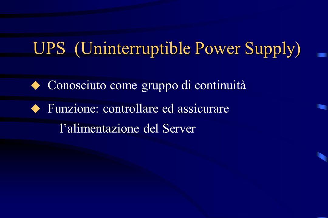 UPS (Uninterruptible Power Supply) Conosciuto come gruppo di continuità Funzione: controllare ed assicurare lalimentazione del Server