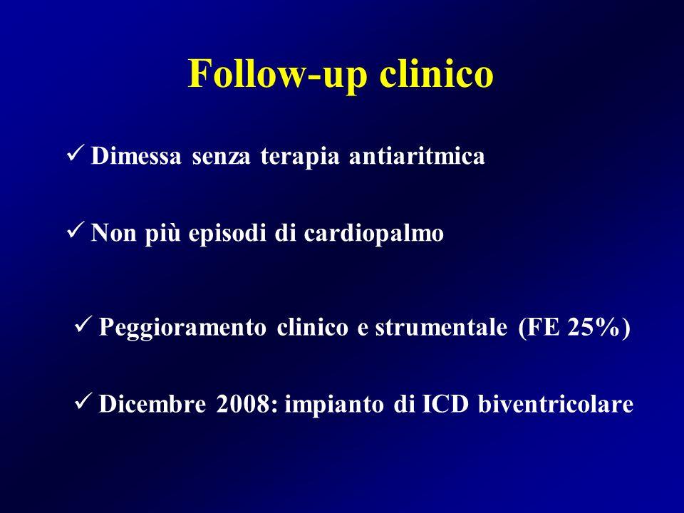 Follow-up clinico Dimessa senza terapia antiaritmica Non più episodi di cardiopalmo Peggioramento clinico e strumentale (FE 25%) Dicembre 2008: impian