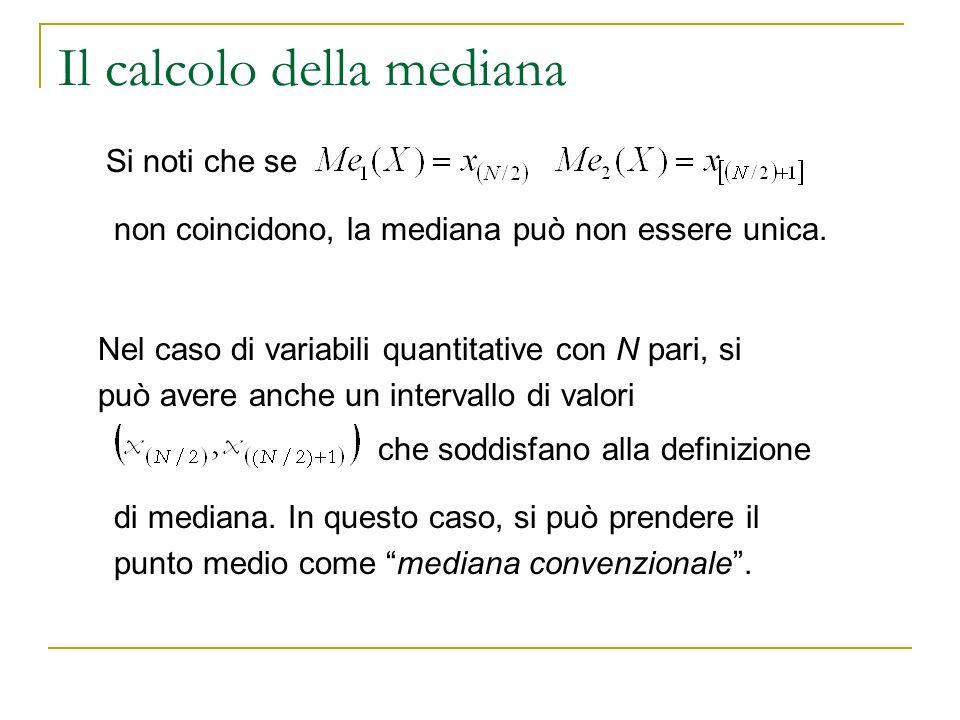 Il calcolo della mediana Si noti che se non coincidono, la mediana può non essere unica. Nel caso di variabili quantitative con N pari, si può avere a
