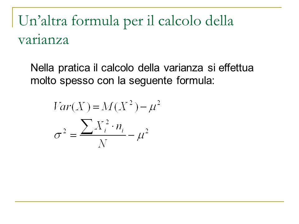 Unaltra formula per il calcolo della varianza Nella pratica il calcolo della varianza si effettua molto spesso con la seguente formula: