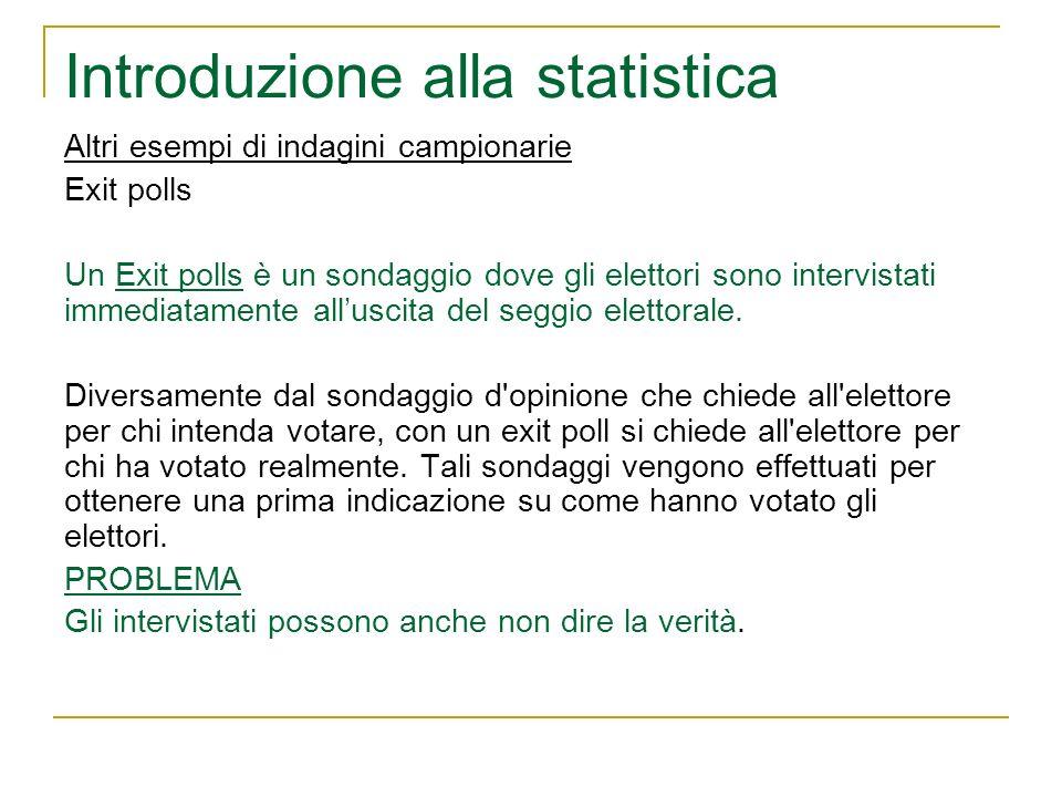 Introduzione alla statistica Altri esempi di indagini campionarie Exit polls Un Exit polls è un sondaggio dove gli elettori sono intervistati immediat