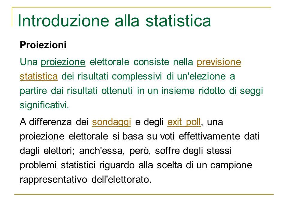 Introduzione alla statistica Proiezioni Una proiezione elettorale consiste nella previsione statistica dei risultati complessivi di un'elezione a part