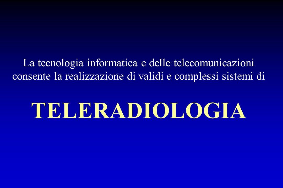 La tecnologia informatica e delle telecomunicazioni consente la realizzazione di validi e complessi sistemi di TELERADIOLOGIA