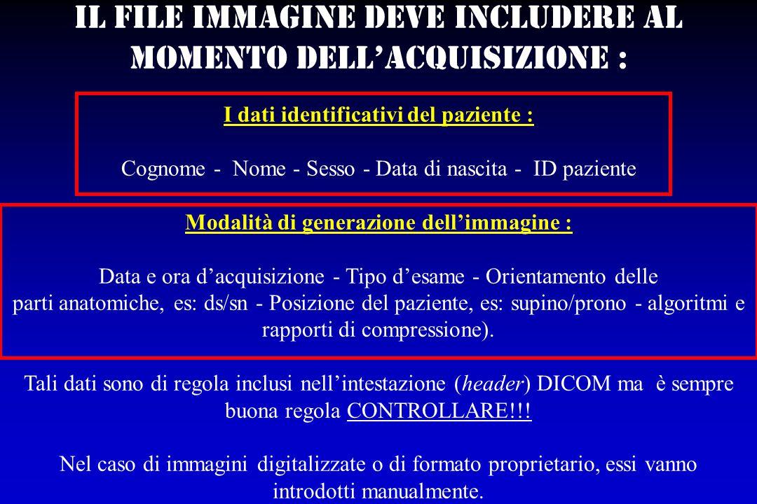 Il file immagine deve includere al momento dellacquisizione : I dati identificativi del paziente : Cognome - Nome - Sesso - Data di nascita - ID pazie