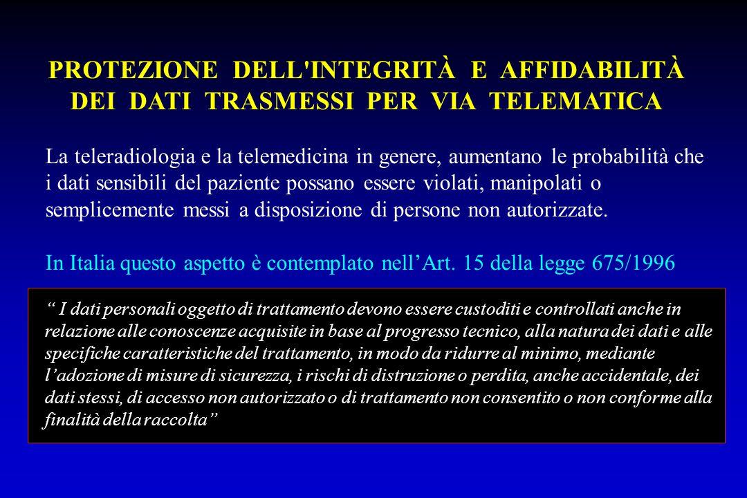 PROTEZIONE DELL'INTEGRITÀ E AFFIDABILITÀ DEI DATI TRASMESSI PER VIA TELEMATICA La teleradiologia e la telemedicina in genere, aumentano le probabilità