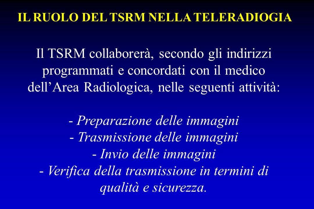 Il TSRM collaborerà, secondo gli indirizzi programmati e concordati con il medico dellArea Radiologica, nelle seguenti attività: - Preparazione delle
