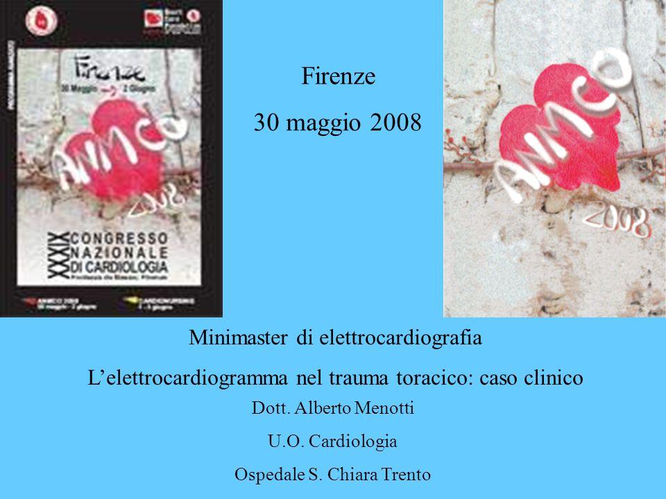 Minimaster di elettrocardiografia Lelettrocardiogramma nel trauma toracico: caso clinico Firenze 30 maggio 2008 Dott. Alberto Menotti U.O. Cardiologia