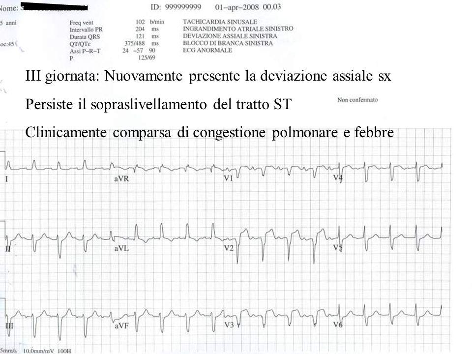 III giornata: Nuovamente presente la deviazione assiale sx Persiste il sopraslivellamento del tratto ST Clinicamente comparsa di congestione polmonare