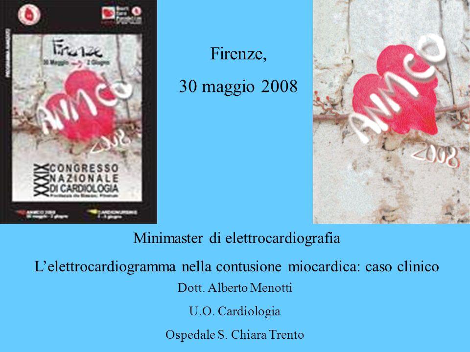 Minimaster di elettrocardiografia Lelettrocardiogramma nella contusione miocardica: caso clinico Firenze, 30 maggio 2008 Dott. Alberto Menotti U.O. Ca