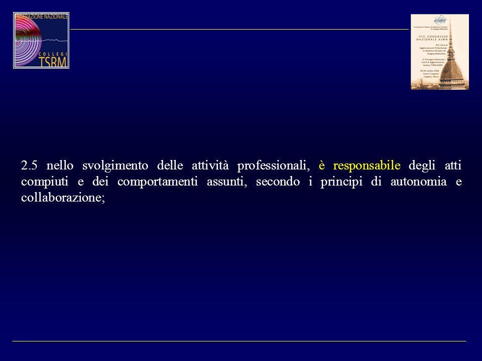 2.5 nello svolgimento delle attività professionali, è responsabile degli atti compiuti e dei comportamenti assunti, secondo i principi di autonomia e