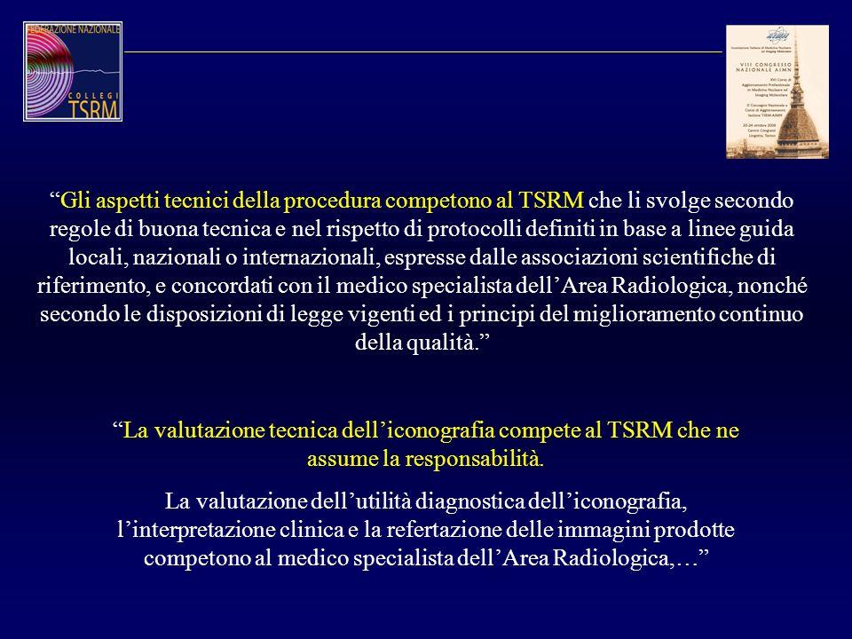Gli aspetti tecnici della procedura competono al TSRM che li svolge secondo regole di buona tecnica e nel rispetto di protocolli definiti in base a li