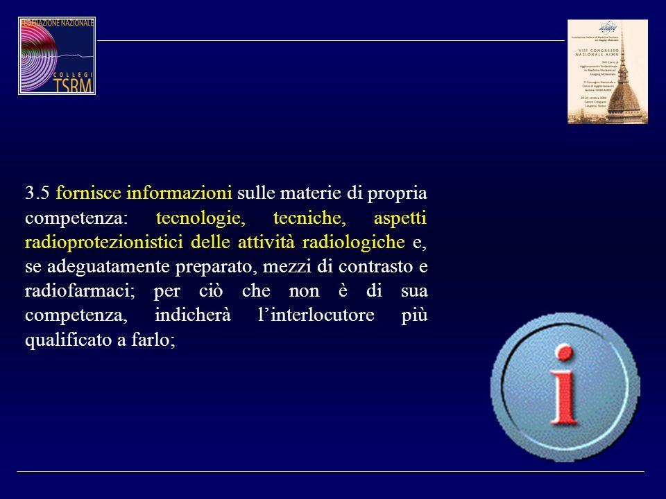3.5 fornisce informazioni sulle materie di propria competenza: tecnologie, tecniche, aspetti radioprotezionistici delle attività radiologiche e, se ad