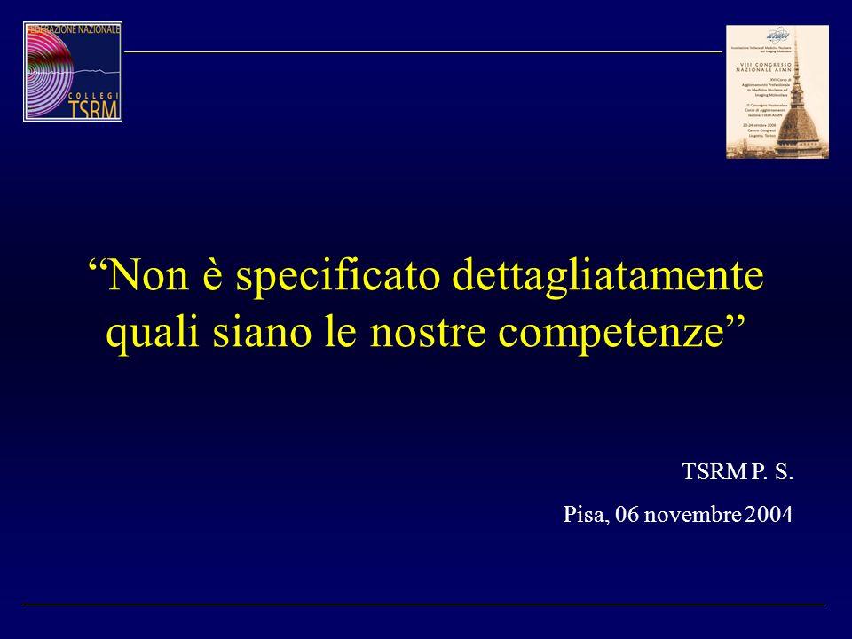 Non è specificato dettagliatamente quali siano le nostre competenze TSRM P. S. Pisa, 06 novembre 2004