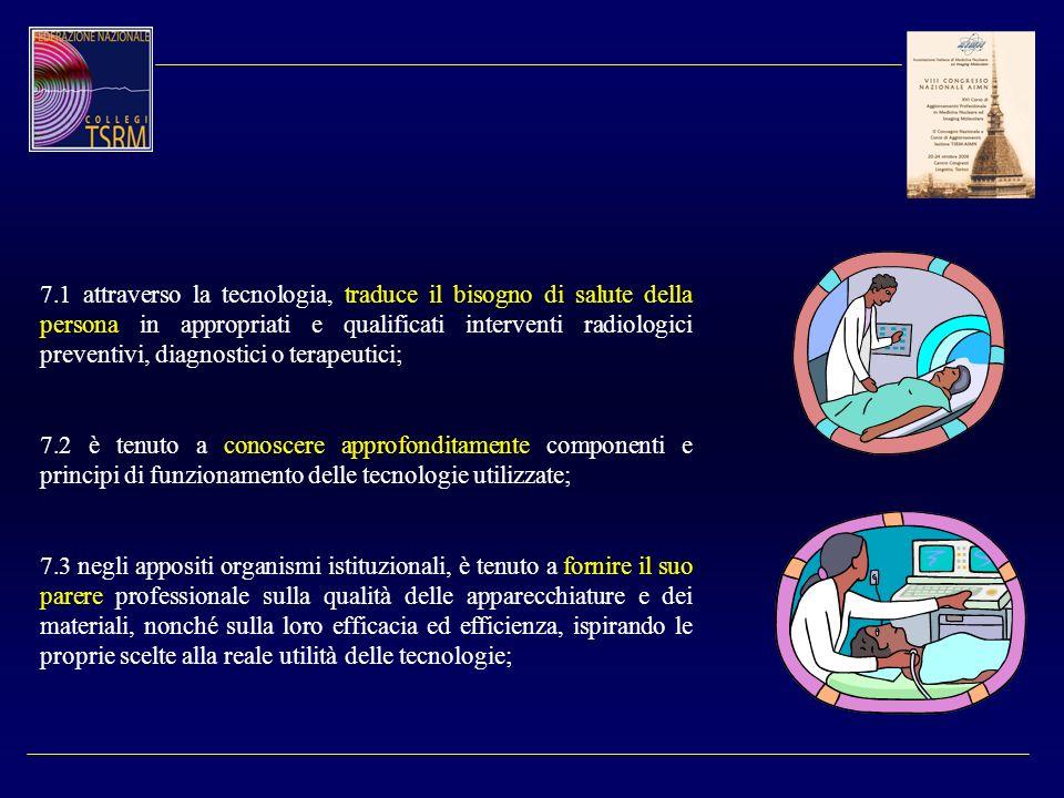 7.1 attraverso la tecnologia, traduce il bisogno di salute della persona in appropriati e qualificati interventi radiologici preventivi, diagnostici o