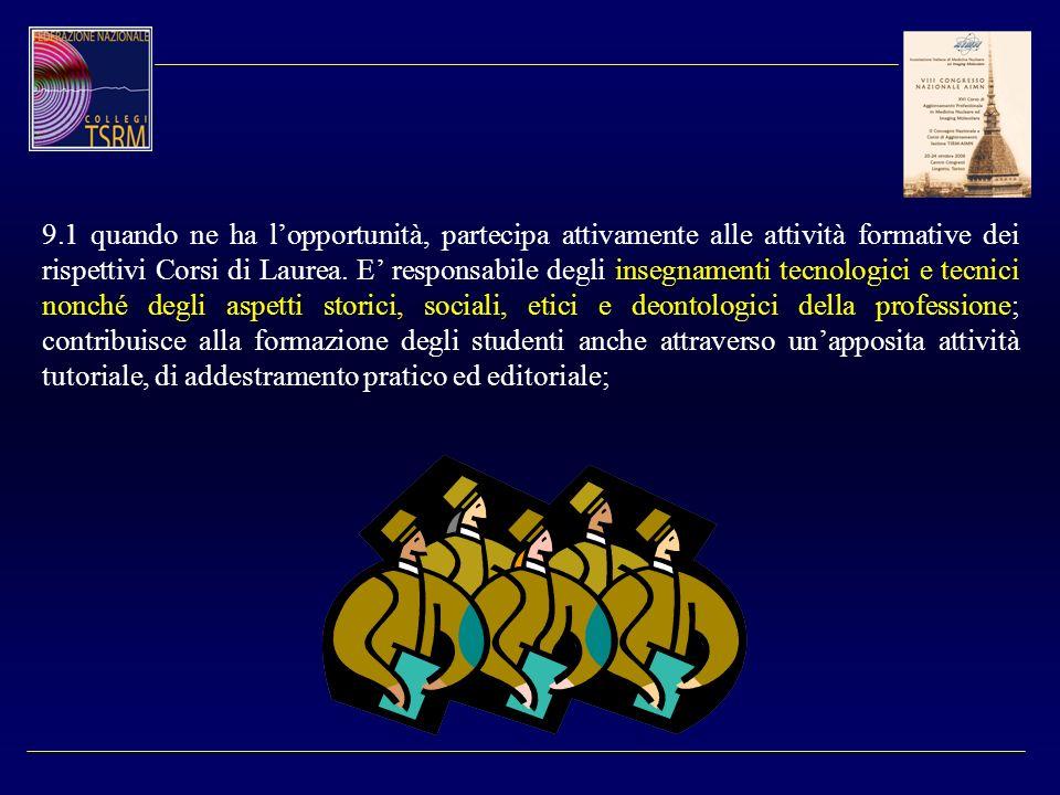 9.1 quando ne ha lopportunità, partecipa attivamente alle attività formative dei rispettivi Corsi di Laurea. E responsabile degli insegnamenti tecnolo