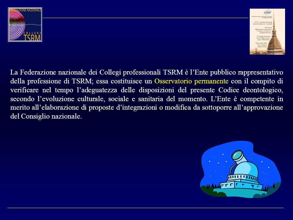 La Federazione nazionale dei Collegi professionali TSRM è lEnte pubblico rappresentativo della professione di TSRM; essa costituisce un Osservatorio p