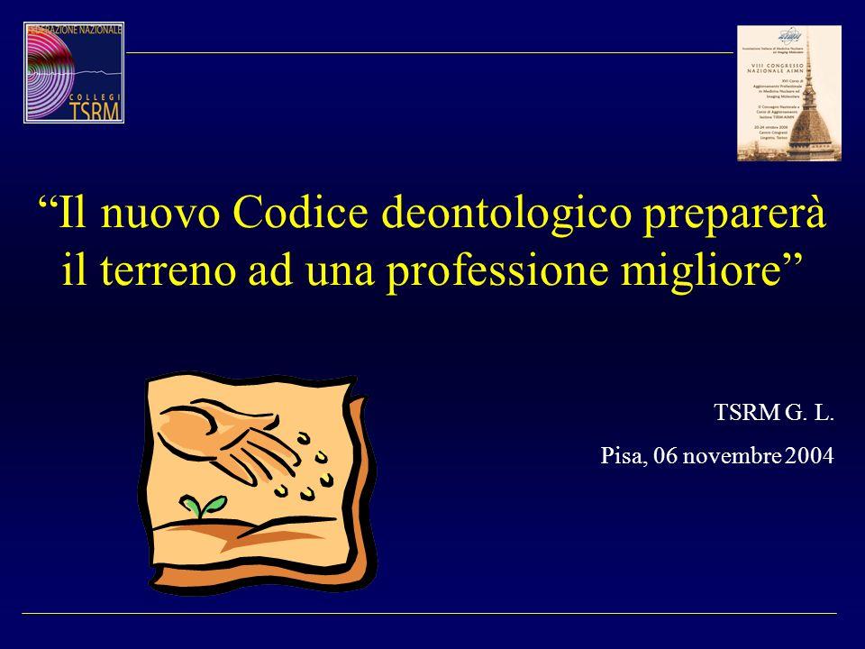 Il nuovo Codice deontologico preparerà il terreno ad una professione migliore TSRM G. L. Pisa, 06 novembre 2004