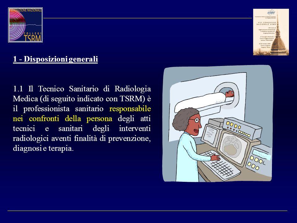 1 - Disposizioni generali 1.1 Il Tecnico Sanitario di Radiologia Medica (di seguito indicato con TSRM) è il professionista sanitario responsabile nei