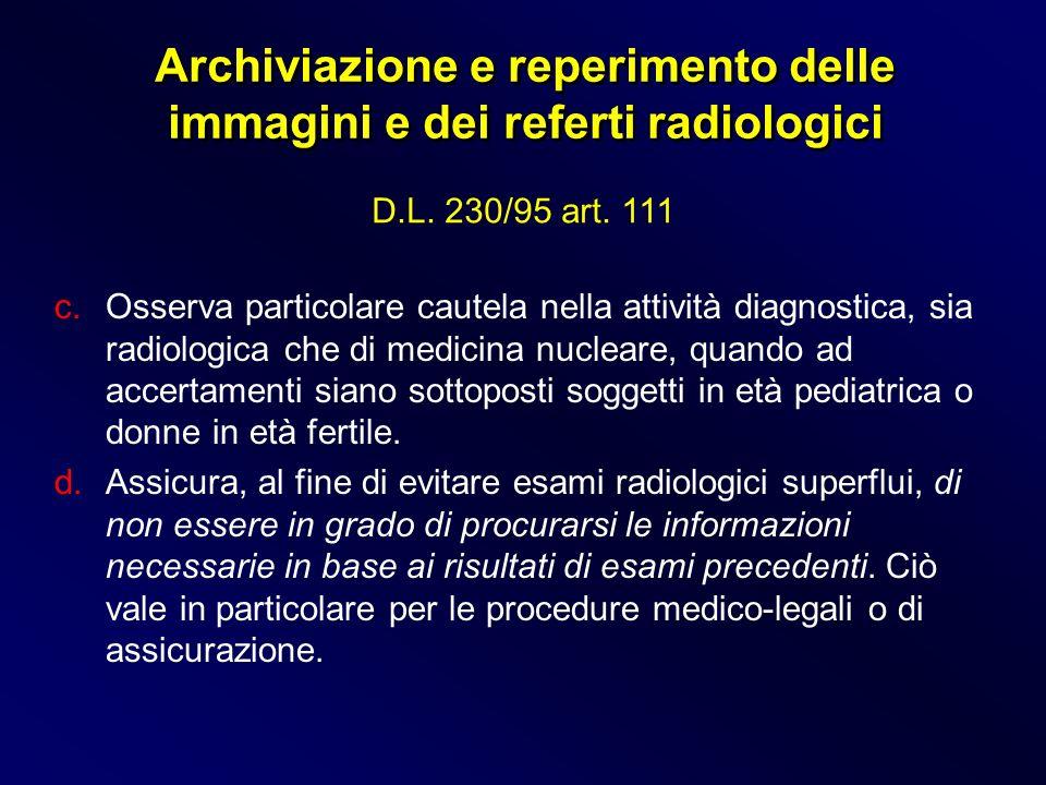 c.Osserva particolare cautela nella attività diagnostica, sia radiologica che di medicina nucleare, quando ad accertamenti siano sottoposti soggetti i