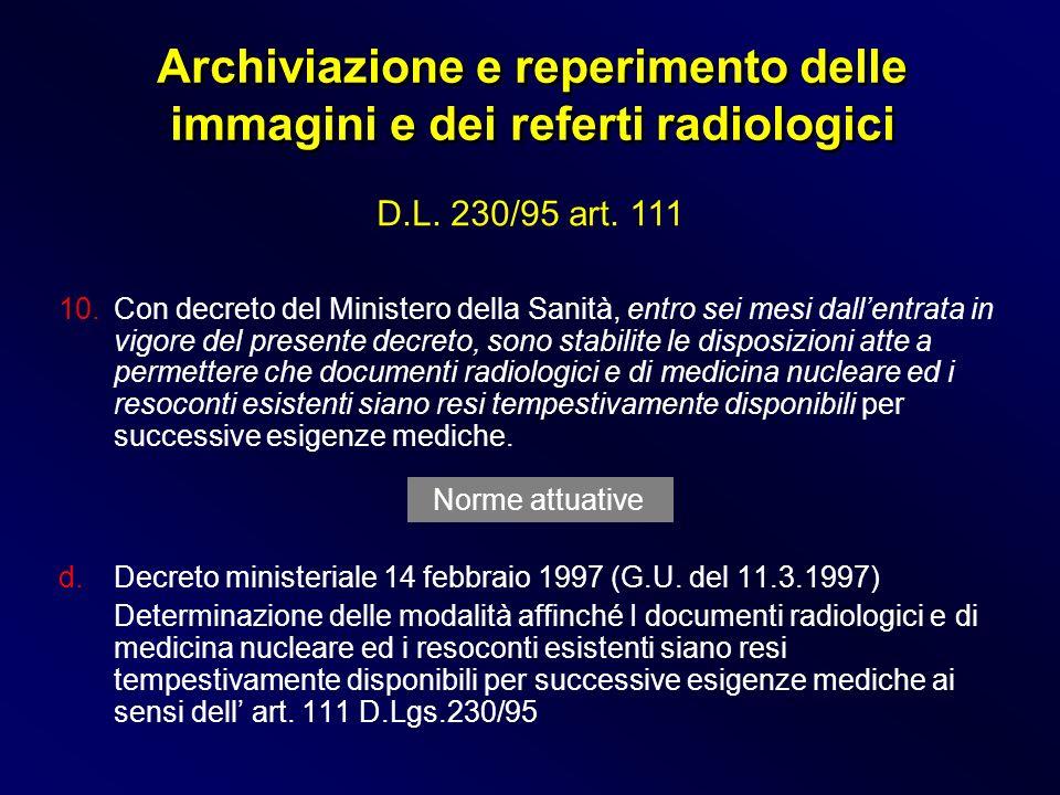 Archiviazione e reperimento delle immagini e dei referti radiologici D.L. 230/95 art. 111 10. Con decreto del Ministero della Sanità, entro sei mesi d