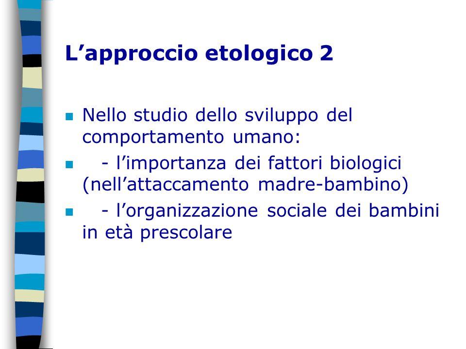 Lapproccio etologico 2 n Nello studio dello sviluppo del comportamento umano: n - limportanza dei fattori biologici (nellattaccamento madre-bambino) n